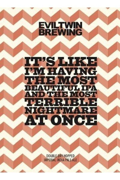 Evil Twin It's like I'm Having the Most Beautiful IPA and the Most Terrible Nightmare at Once